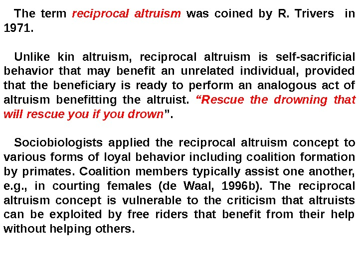 The term reciprocal altruism  was coined by R.  Trivers  in 1971.  Unlike