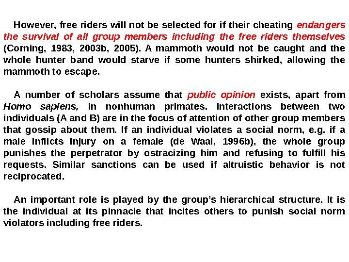 However, free riders will not be selected for if their cheating endangers the survival of all