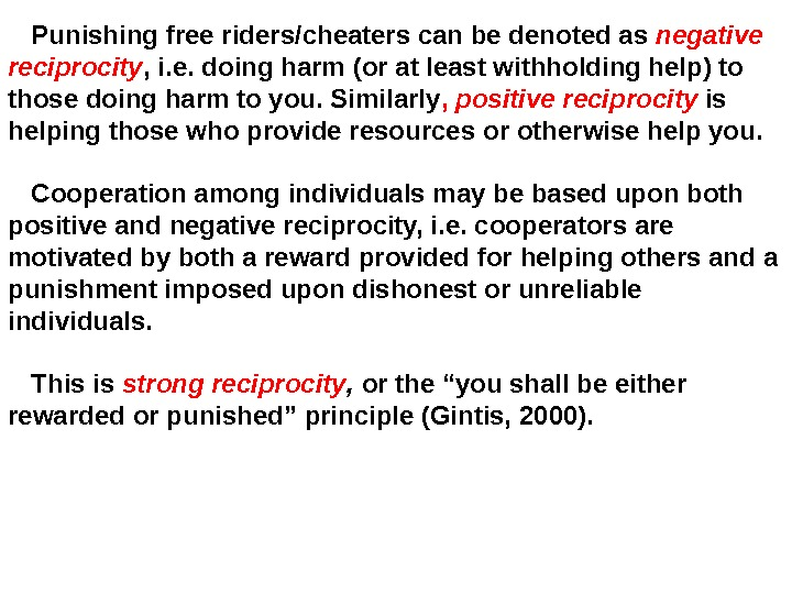 Punishing free riders/cheaters can be denoted as negative reciprocity , i. e. doing harm (or at