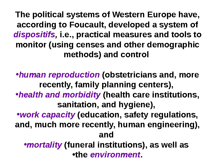 The political systems of Western Europe have,  according to Foucault, developed a system of dispositifs