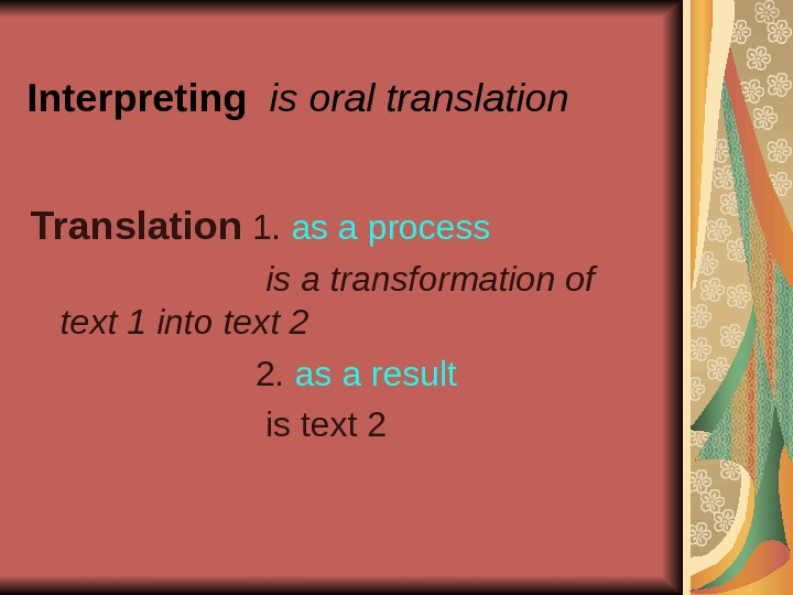 Interpreting  is oral translation Translation  1.  as a process