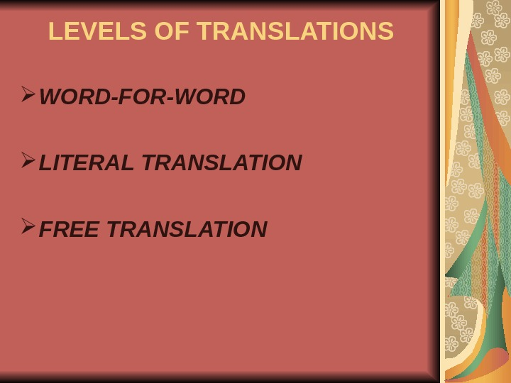 LEVELS OF TRANSLATIONS WORD-FOR-WORD  LITERAL TRANSLATION  FREE TRANSLATION
