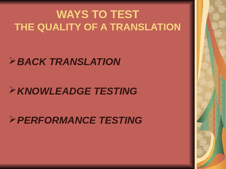 WAYS TO TEST THE QUALITY OF A TRANSLATION BACK TRANSLATION KNOWLEADGE TESTING PERFORMANCE TESTING