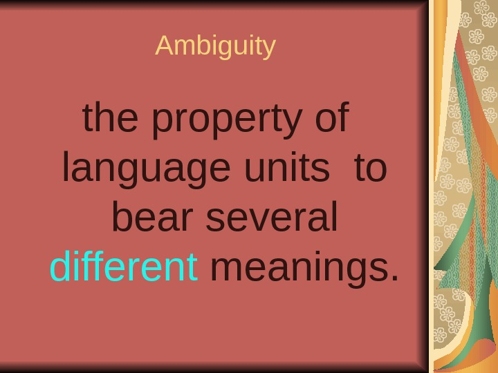 Ambiguity the property of language units to bear several different meanings.