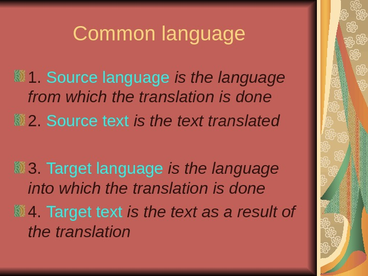 Common language 1.  Source language  is the language from which the translation