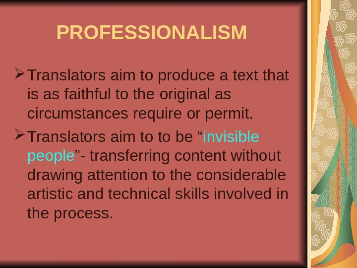 PROFESSIONALISM  Translators aim to produce a text that is as faithful to the