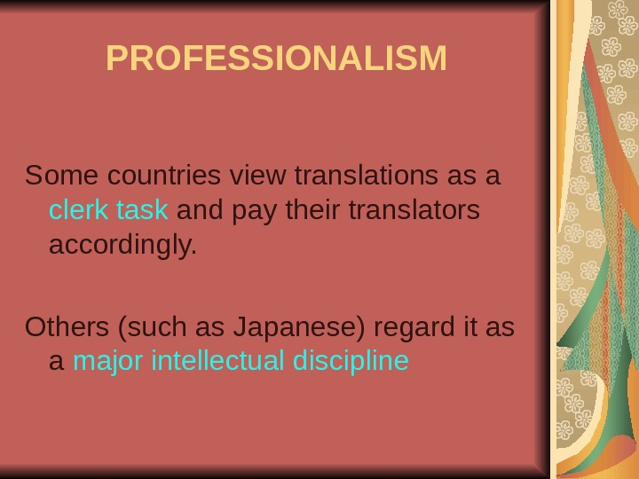 PROFESSIONALISM Some countries view translations as a clerk task and pay their translators accordingly.