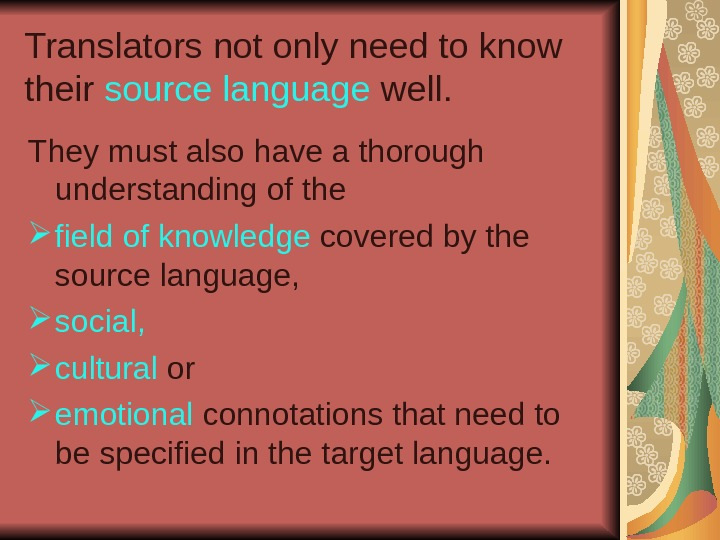 Translators not only need to know their  source language  well. They must