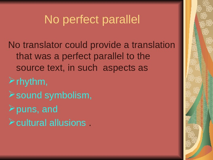 No perfect parallel No translator could provide a translation that was a perfect parallel
