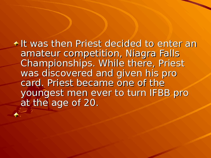 It was then Priest decided to enter an amateur competition, Niagra Falls Championships. While there, Priest