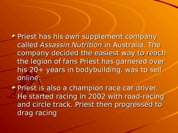 Priest has his own supplement company called Assassin Nutrition in Australia. The company decided the easiest