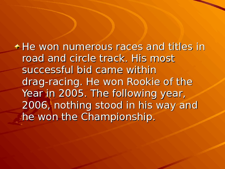 He won numerous races and titles in road and circle track. His most successful bid came