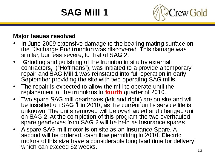 13 Major Issues resolved • In June 2009 extensive damage to the bearing mating surface on