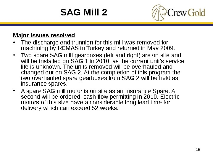 19 Major Issues resolved • The discharge end trunnion for this mill was removed for machining