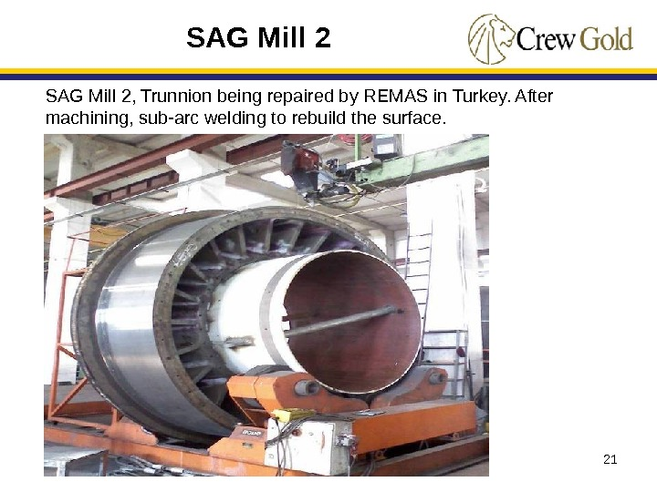 21 SAG Mill 2, Trunnion being repaired by REMAS in Turkey. After machining, sub-arc welding to