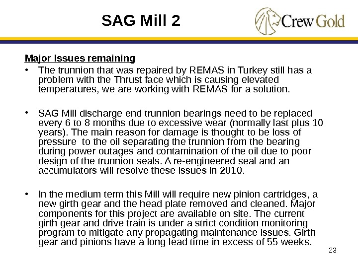 23 Major Issues remaining • The trunnion that was repaired by REMAS in Turkey still has