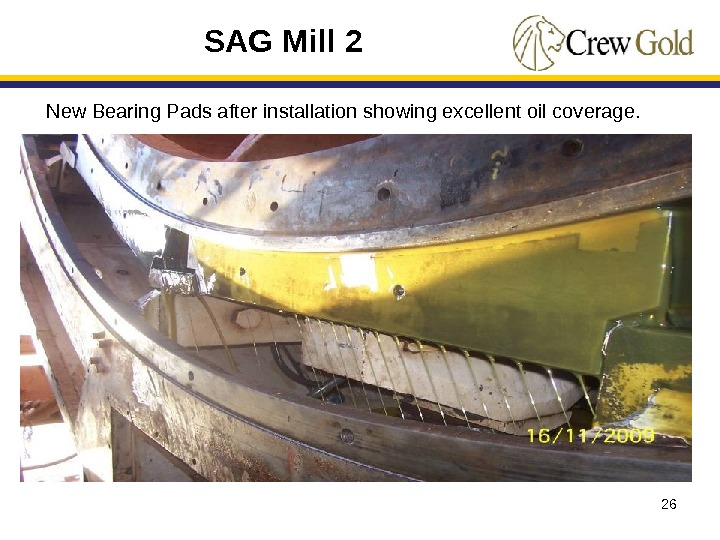 26 SAG Mill 2 New Bearing Pads after installation showing excellent oil coverage.
