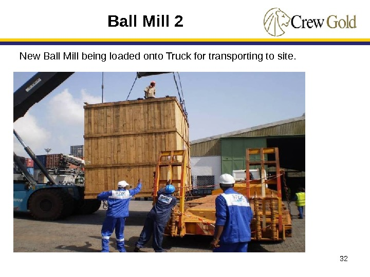 32 Ball Mill 2 New Ball Mill being loaded onto Truck for transporting to site.