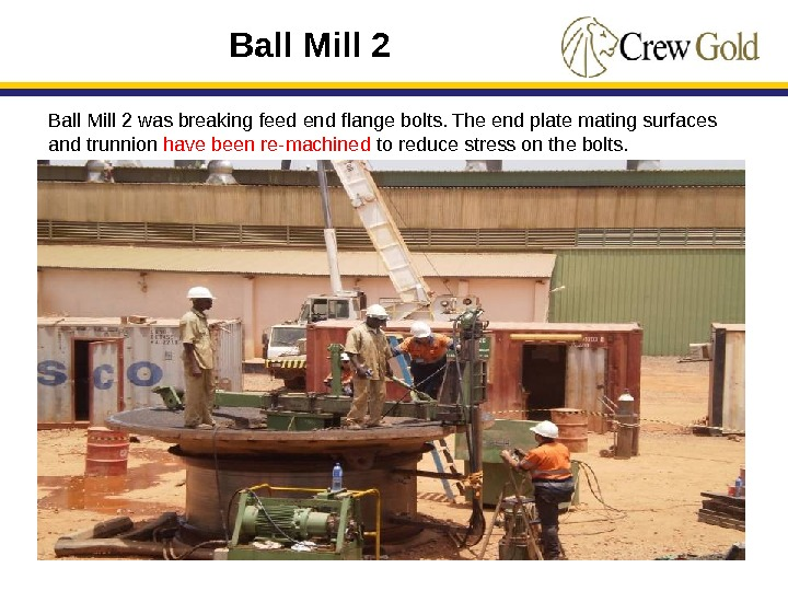 38 Ball Mill 2 was breaking feed end flange bolts. The end plate mating surfaces and