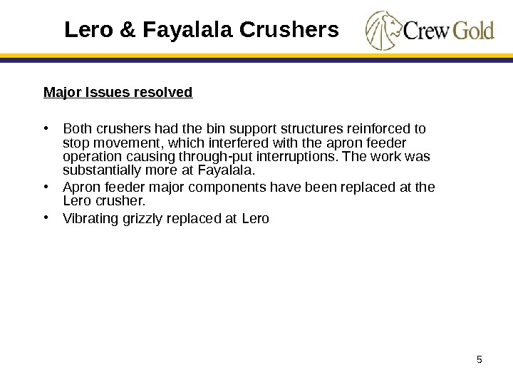 5 Major Issues resolved • Both crushers had the bin support structures reinforced to stop movement,
