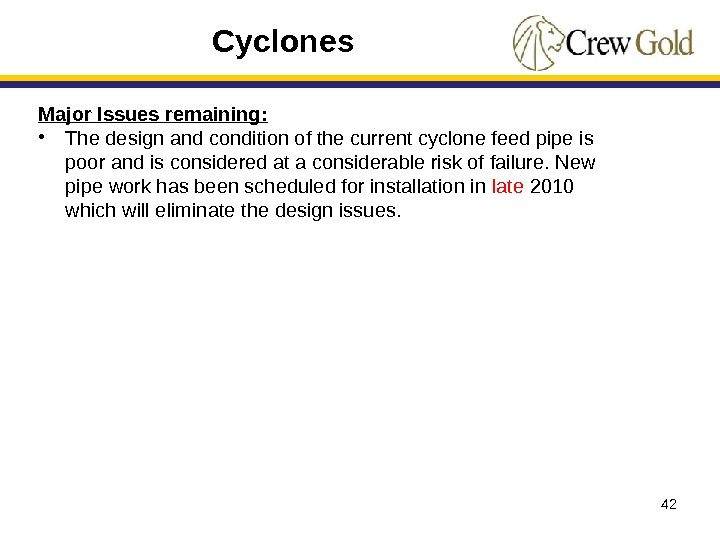 42 Major Issues remaining:  • The design and condition of the current cyclone feed pipe