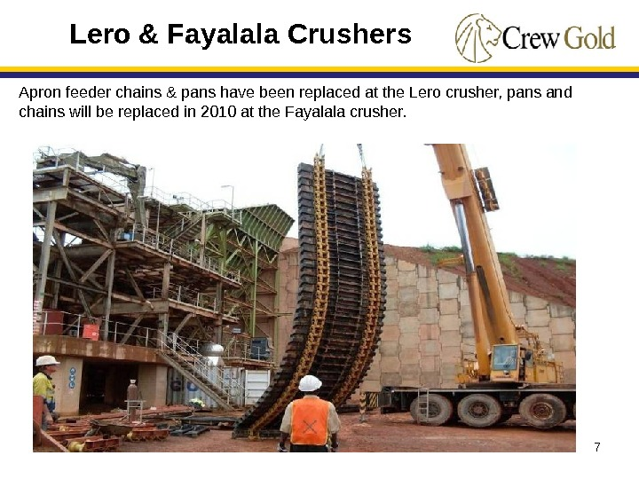 7 Apron feeder chains & pans have been replaced at the Lero crusher, pans and chains