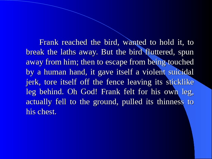 Frank reached the bird,  wanted to hold it,  to break the laths away.