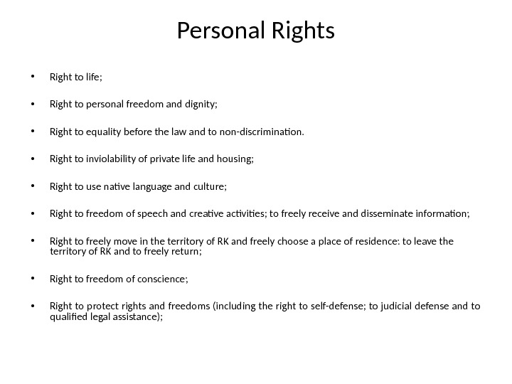 Personal Rights • Right to life;  • Right to personal freedom and dignity;  •