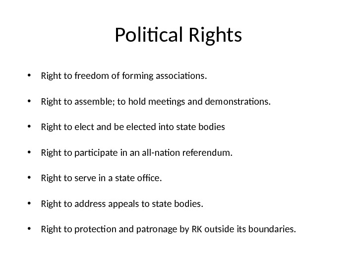 Political Rights • Right to freedom of forming associations.  • Right to assemble; to hold