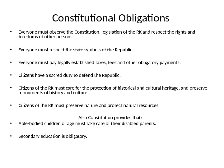 Constitutional Obligations • Everyone must observe the Constitution, legislation of the RK and respect the rights