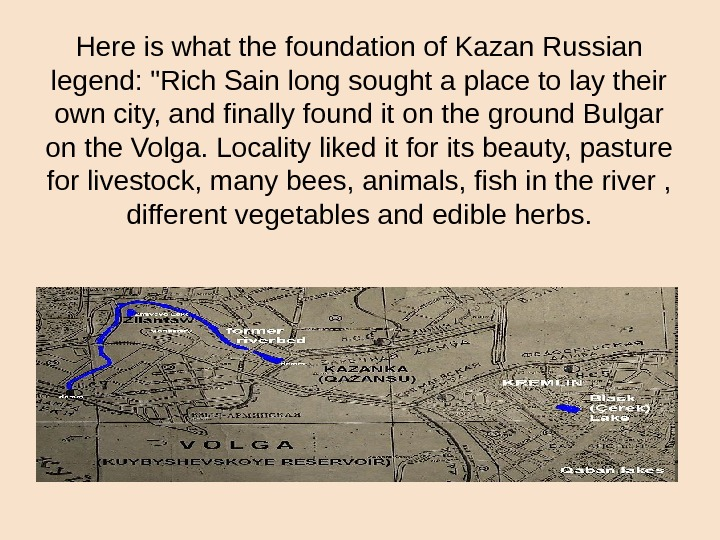 Here is what the foundation of Kazan Russian legend: Rich Sain long sought a place to
