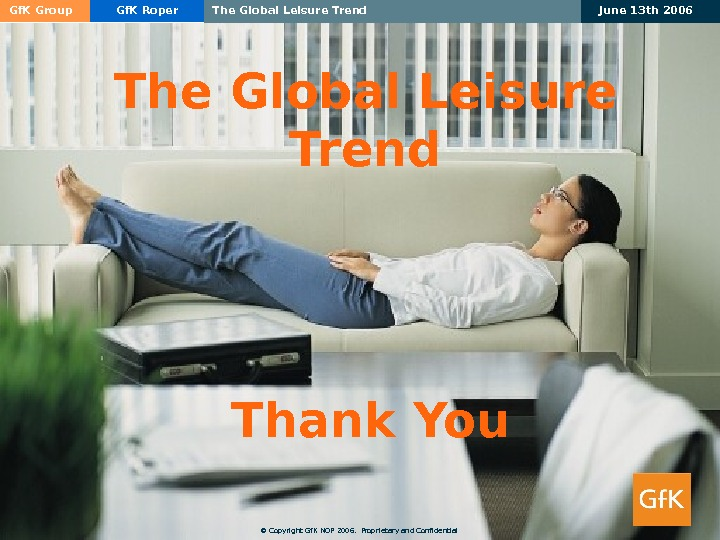 Gf. K Group Gf. K Roper The Global Leisure Trend June 13 th 2006 41 The