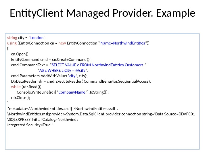 "Entity. Client Managed Provider. Example string city = "" London ""; using (Entity. Connection cn ="