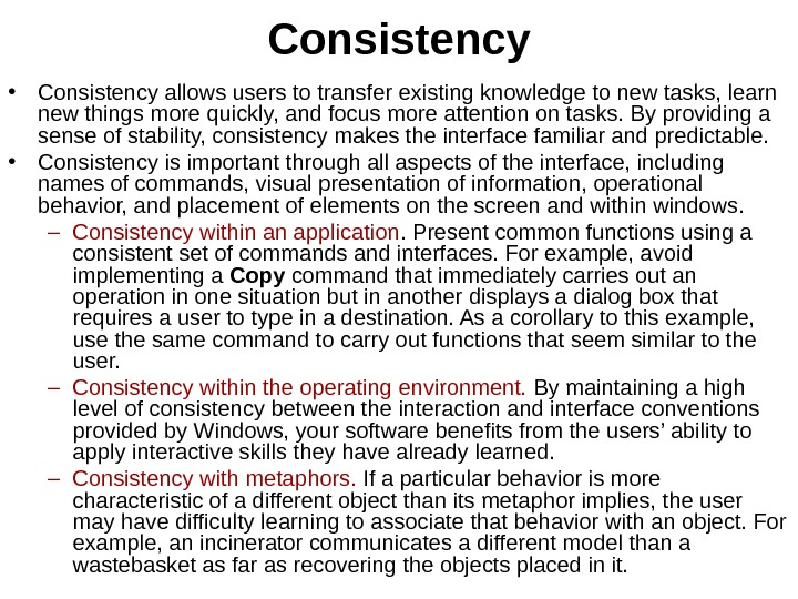 Consistency • Consistency allows users to transfer existing knowledge to new tasks, learn new things more