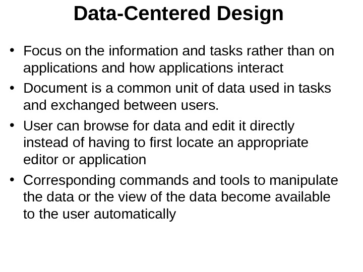Data-Centered Design  • Focus on the information and tasks rather than on applications and how