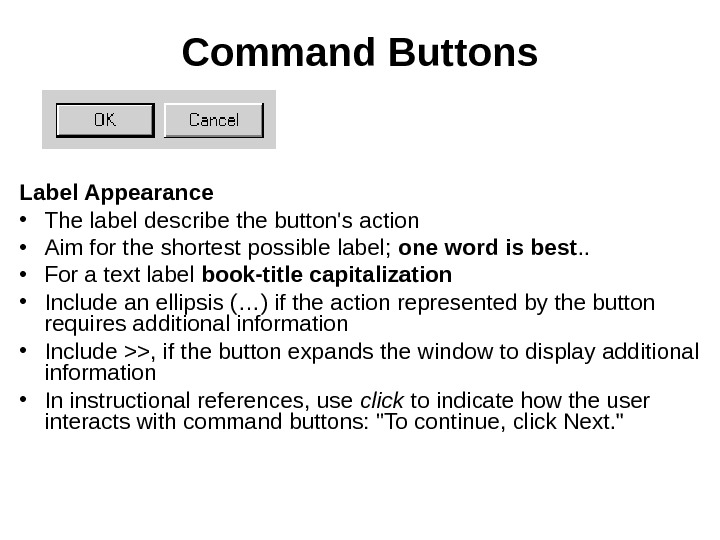 Command Buttons Label Appearance • The label describe the button's action  • Aim for the