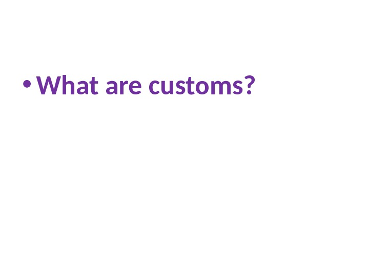 • What are customs?