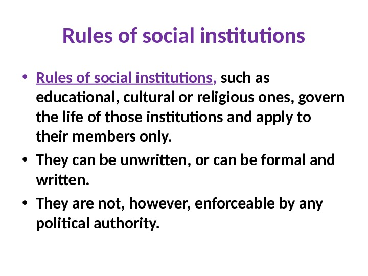 Rules of social institutions • Rules of social institutions ,  such as educational, cultural or