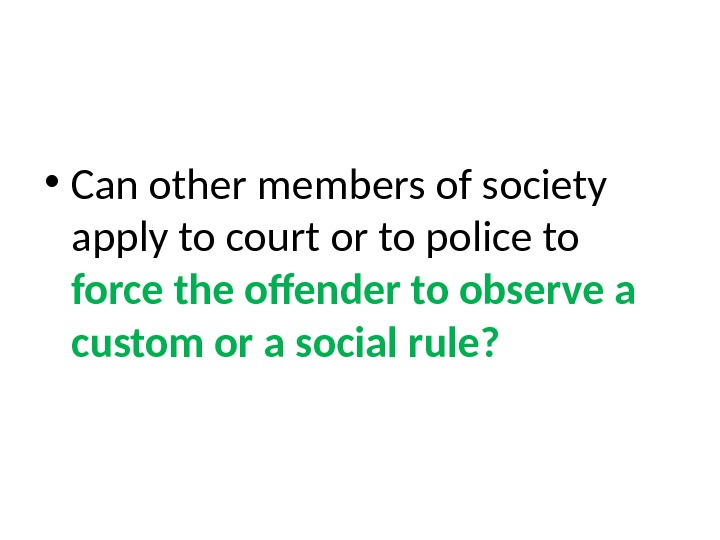 • Can other members of society apply to court or to police to  force
