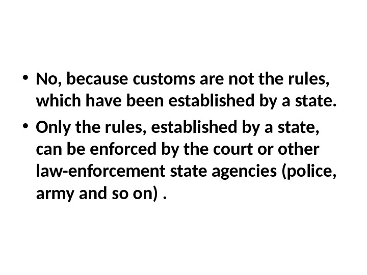 • No, because customs are not the rules,  which have been established by a