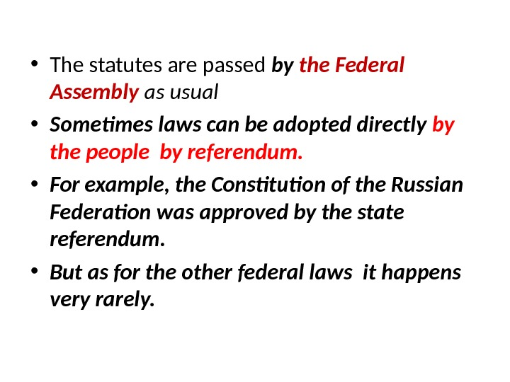 • The statutes are passed by  the Federal Assembly as usual • Sometimes