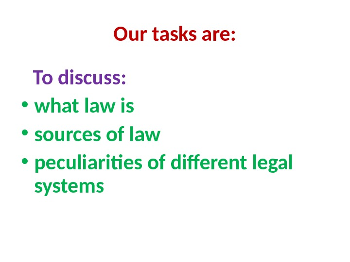 Our tasks are:  To discuss:  • what law is  • sources of law