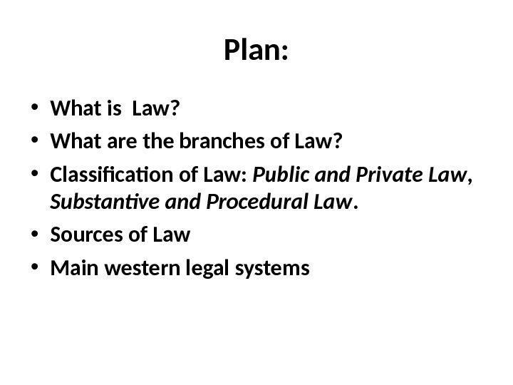 Plan:  • What is Law?  • What are the branches of Law?  •