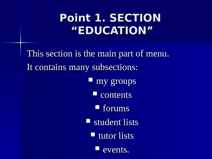 "Point 1. SECTION  ""EDUCATION"" This section is the main part of menu. It contains many"
