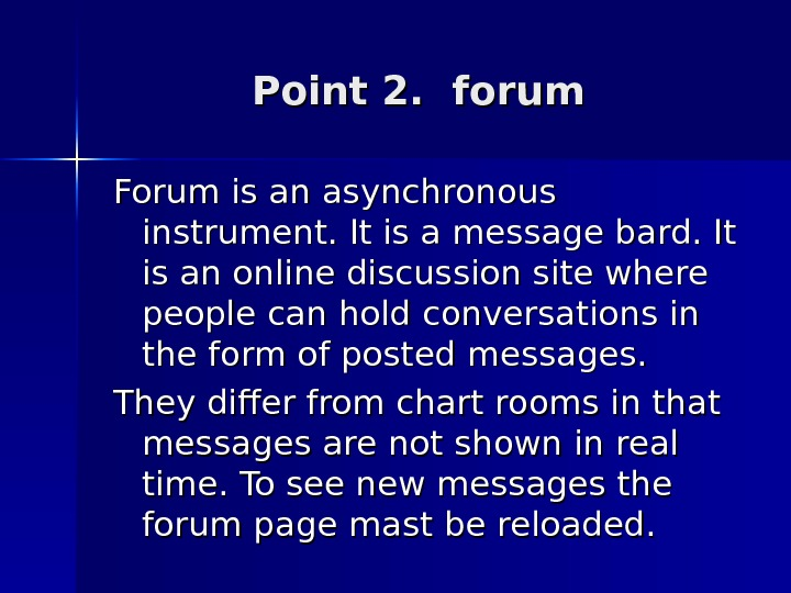 Point 2.  forum Forum is an asynchronous instrument. It is a message bard. It is