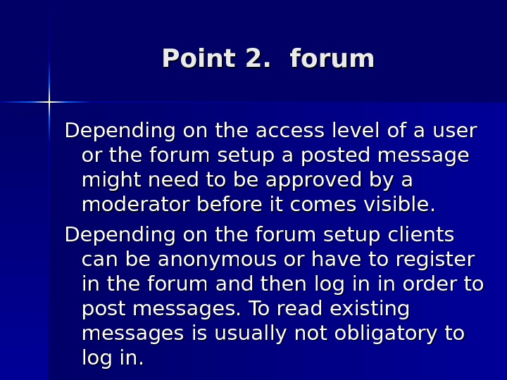 Point 2.  forum Depending on the access level of a user or the forum setup