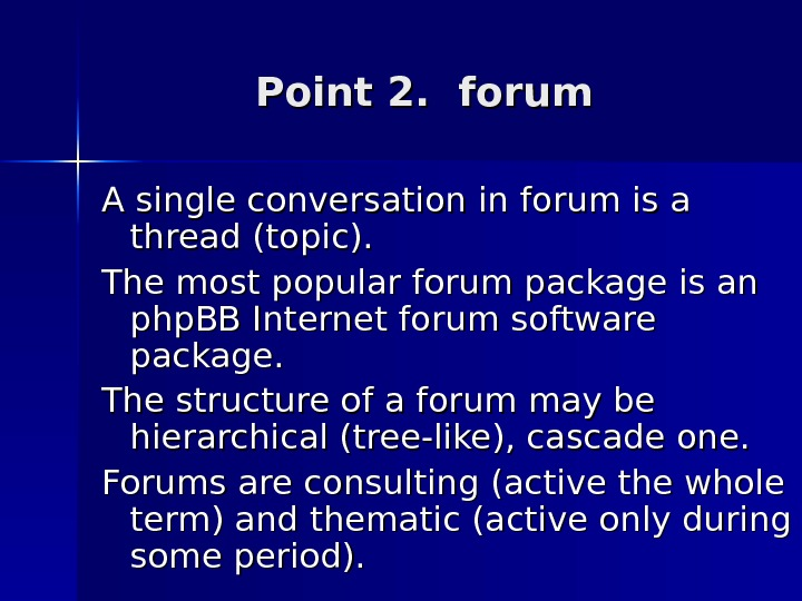 Point 2.  forum A single conversation in forum is a thread (topic). The most popular