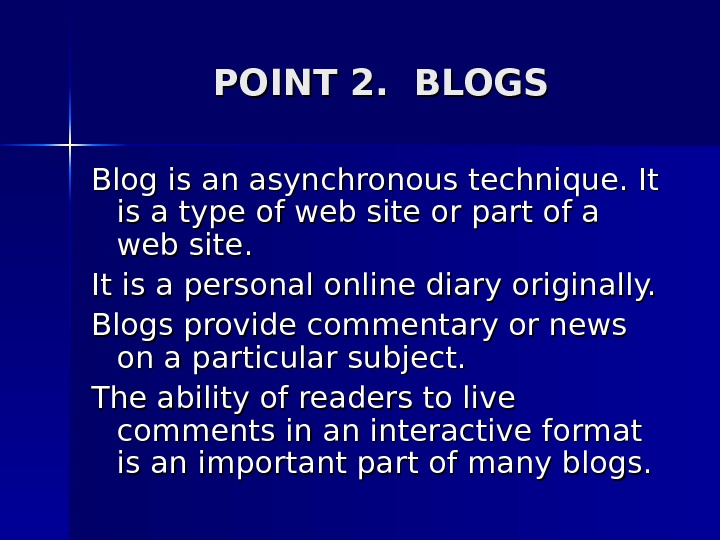 POINT 2.  BLOGS Blog is an asynchronous technique. It is a type of web site