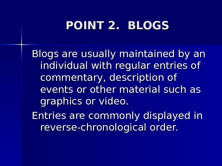 POINT 2.  BLOGS Blogs are usually maintained by an individual with regular entries of commentary,