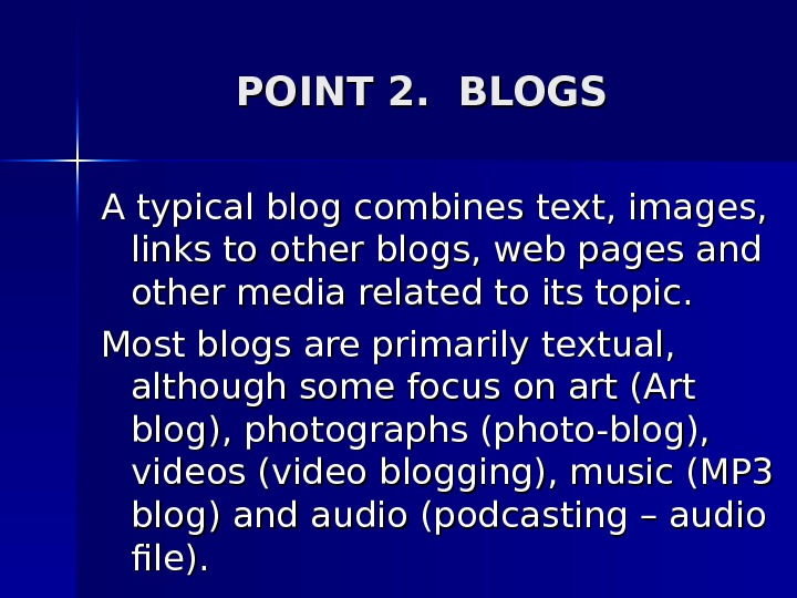 POINT 2.  BLOGS A typical blog combines text, images,  links to other blogs, web
